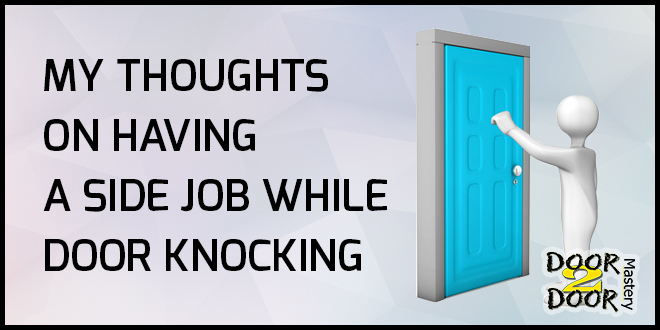 My thoughts on having a side job while door knocking for Door to door sales